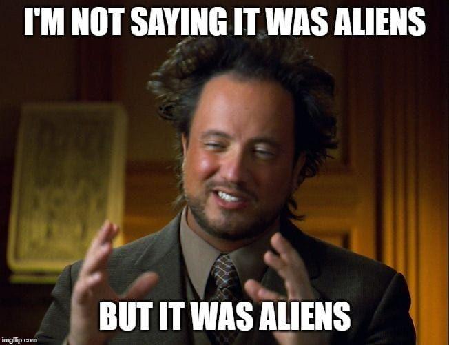 It Was Aliens