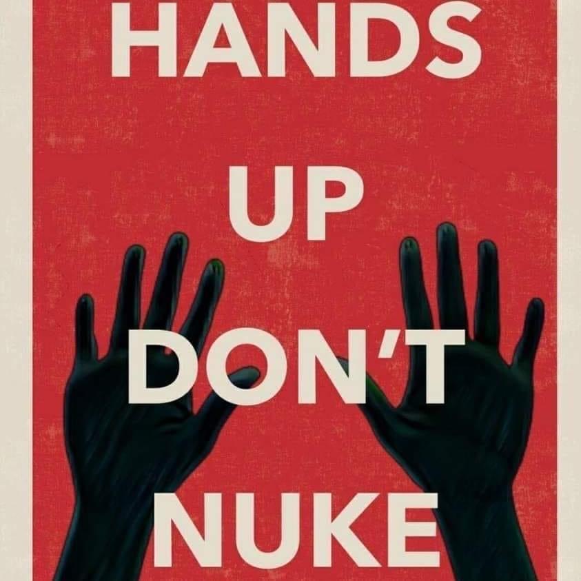 Hands Up Don't Nuke